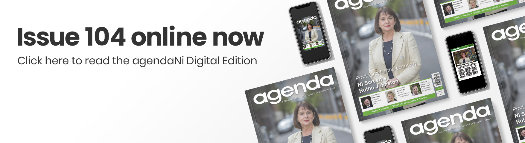 Issue 104 online now. Click here to read the agendaNi Digital Edition.